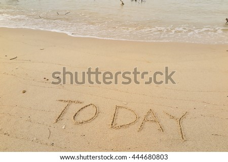 "written words ""TO DAY"" on sand of beach"