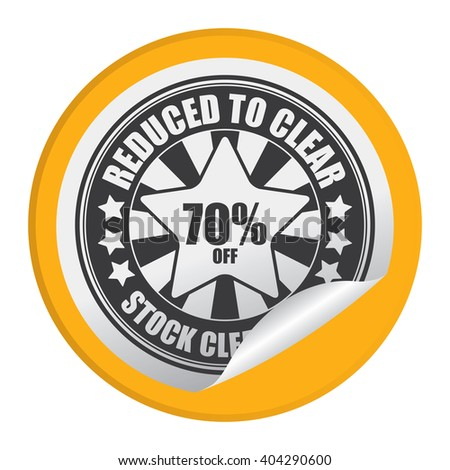 Yellow Circle Reduced to Clear 70% Off Stock Clearance Product Label, Campaign Promotion Infographics Flat Icon, Peeling Sticker, Sign Isolated on White Background  - stock photo