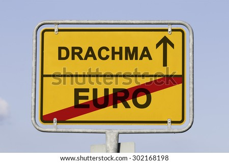 yellow european town sign, showing that Greece is  leaving the Euro and is on the way launching the old currency Drachma. Financial concept for the greek debt crisis