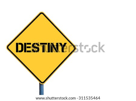 Yellow roadsign with Destiny message isolated on white background