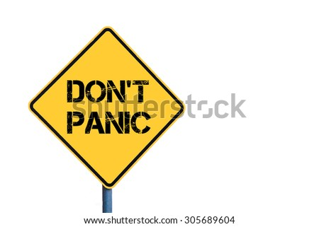 Yellow roadsign with Don't Panic message isolated on white background