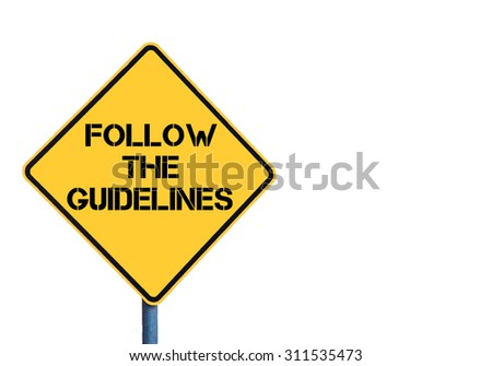 Yellow roadsign with Follow The Guidelines message isolated on white background