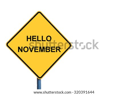 Yellow roadsign with HELLO NOVEMBER message isolated on white background