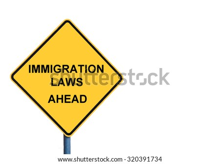Yellow roadsign with IMMIGRATION LAWS AHEAD message isolated on white background