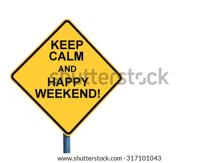 Yellow roadsign with KEEP CALM AND HAPPY WEEKEND message isolated on white background