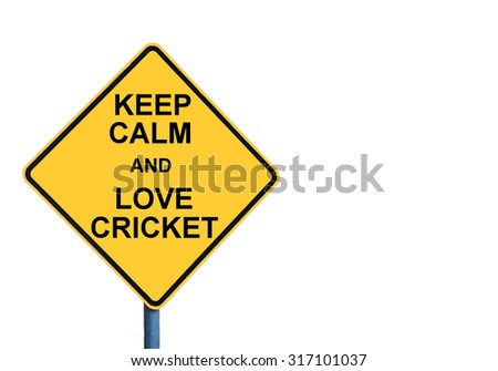 Yellow roadsign with KEEP CALM AND LOVE CRICKET message isolated on white background