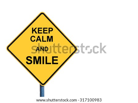 Yellow roadsign with KEEP CALM AND SMILE message isolated on white background
