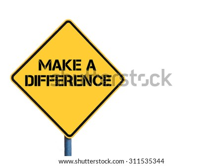Yellow roadsign with Make A Difference message isolated on white background