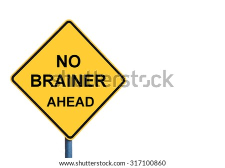Yellow roadsign with NO BRAINER ahead message isolated on white background - stock photo