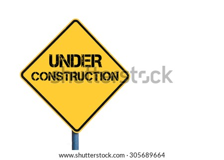 Yellow roadsign with Under Construction message isolated on white background