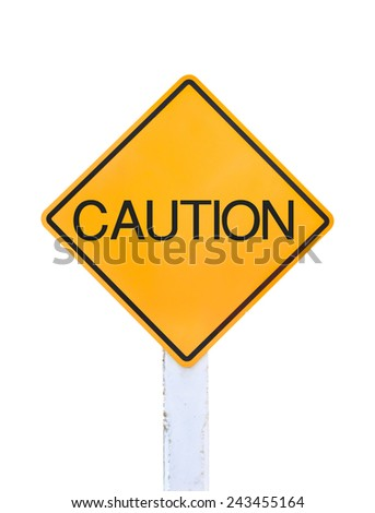 Yellow traffic sign text for caution isolated on white background - stock photo