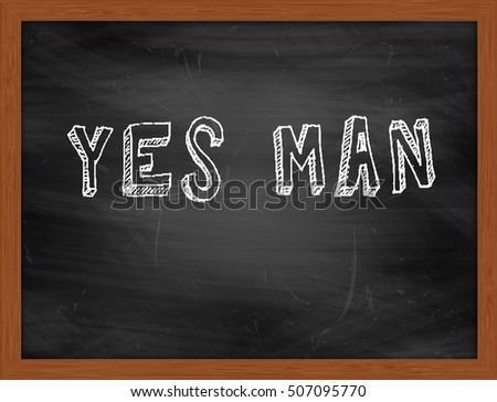 YES MAN hand writing chalk text on black chalkboard