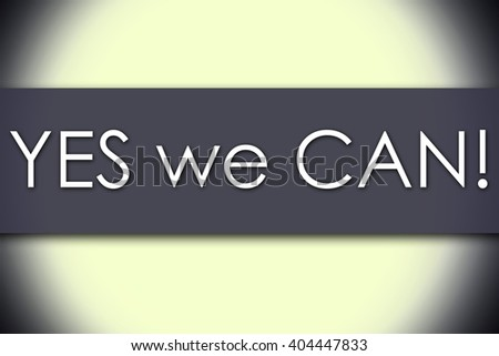 YES we CAN! - business concept with text - horizontal image