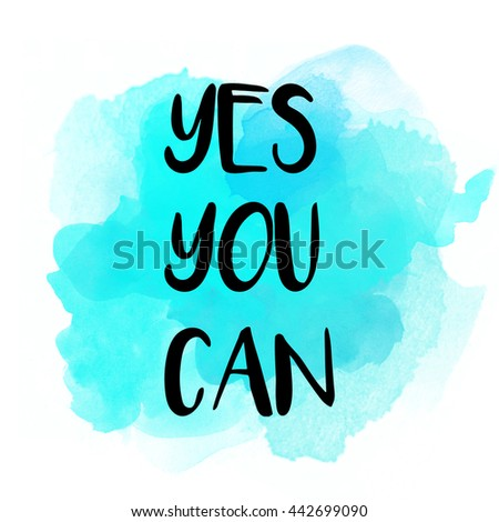 Yes you can motivational message on watercolor background - stock photo