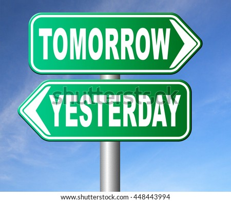 yesterday tomorrow live in the past or in the bright future time and date road sign - stock photo