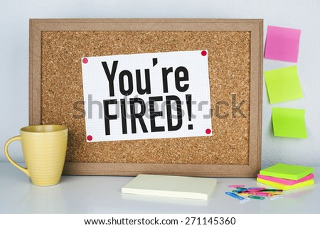 Wonderful You Are Fired Message On Bulletin Board In Office Interior / Jobless  Unemployment Concept