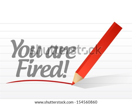 you are fired written on a white paper illustration design - stock photo