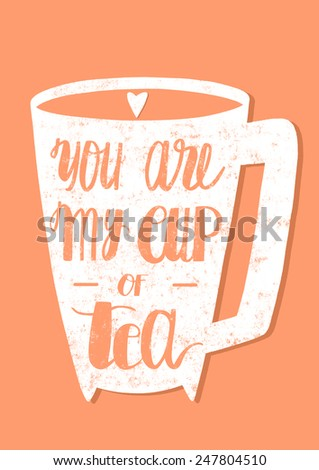 You are my cup of tea. St. Valentine's card. Illustrated hand lettering love phrase - stock photo