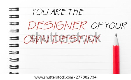 You Are The Designer Of Your Own Destiny Text written on notebook page, red pencil on the right. Motivational Concept image