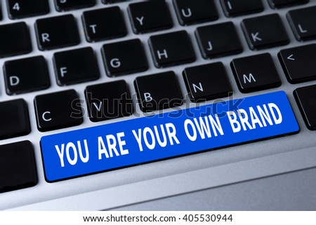 YOU ARE YOUR OWN BRAND a message on keyboard