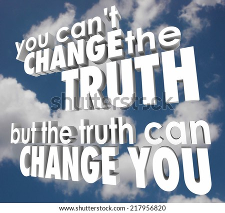 You can't change the truth, but the truth can change you words in 3d letters against a cloudy blue sky to illustrate religion, faith, inspiration and motivation - stock photo