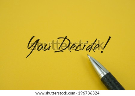 You Decide! note with pen on yellow background