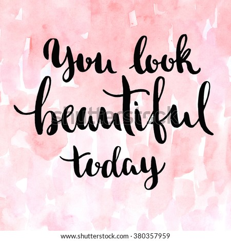 You Look Beautiful Today. Inspirational Quote, White Brush Calligraphy  Handwritten On Pink Background.