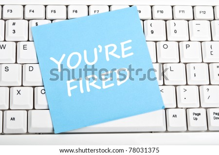 You're fired mesage on keyboard - stock photo