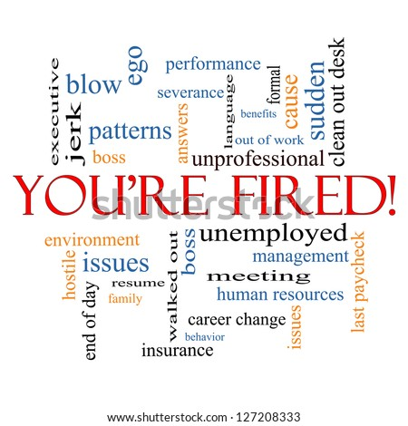 You're Fired Word Cloud Concept with great terms such as boss, unemployed, resume, issues and more.