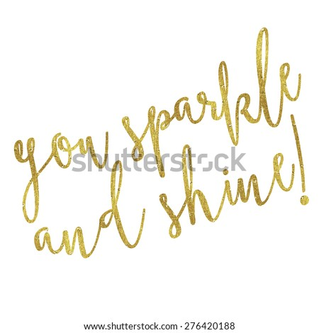 You Sparkle and Shine Gold Faux Foil Metallic Glitter Inspirational Quote Isolated on White Background - stock photo