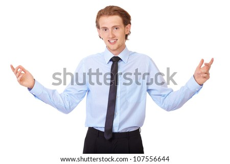 Young businessman with hold his arms wide, isolated on white - stock photo