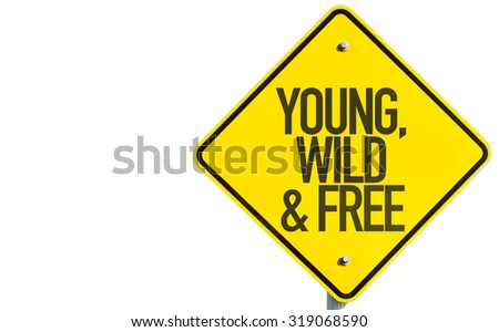 Young, Wild & Free sign isolated on white background - stock photo