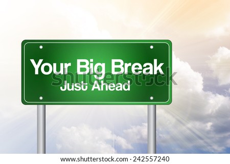 Your Big Break Green Road Sign, business concept - stock photo