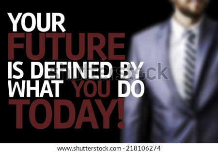 Your Future is Defined By What You Do Today written on a board with a business man on background - stock photo