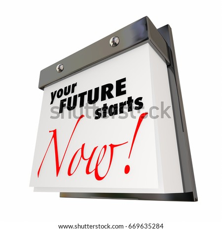 Your Future Starts Now Calendar Day Date Today 3d Illustration