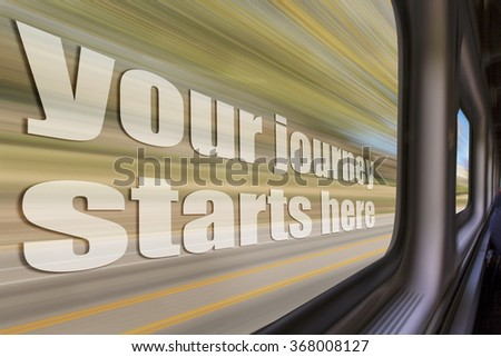 your journey starts here inspirational phrase against a blurred  landscape as seen from a  train window in motion