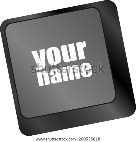 your name button on keyboard - social concept, keyboard button isolated on white - stock photo