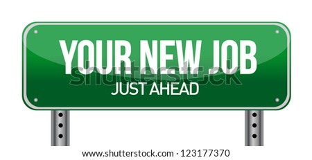 Your New Job Green Road Sign illustration design over white - stock photo