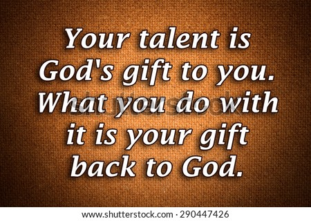 Your talent gods gift you what 290447426 shutterstock your talent is gods gift to you what you do with it is your gift negle Gallery
