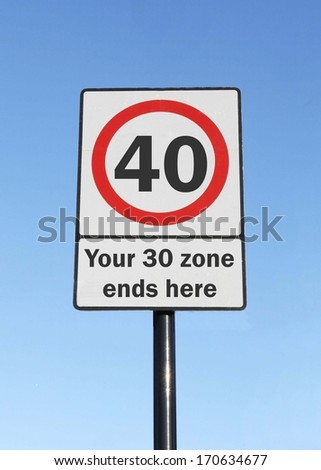 Your 30 zone ends as you reach the age of 40 made as a road sign illustration.