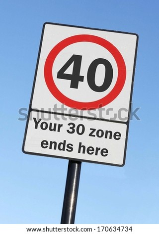 Your 30 zone ends as you reach the age of 40 made as a road sign illustration. - stock photo