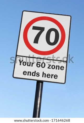 Your 60 zone ends here as the age of 70 is reached made as a road sign illustration