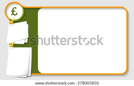 Abstract frame for your text with pound sterling symbol and  papers for remark - stock vector