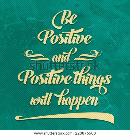 "'Be positive"" Quote Typographical  retro Background, vector format - stock vector"