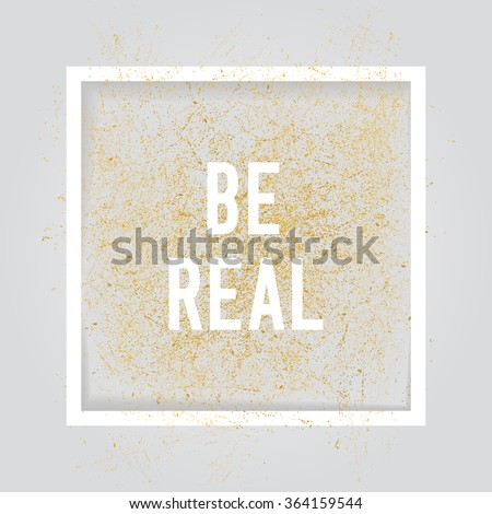 Be real, Motivation square poster. Text lettering of an inspirational saying. Quote typographical poster, flyer, background template, vector design eps10 - stock vector