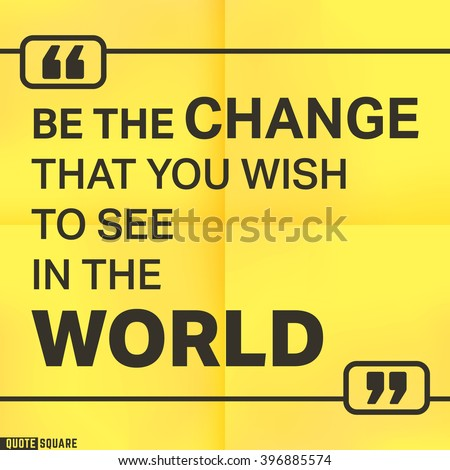 Be the change that you wish to see in the world. Vector illustration.