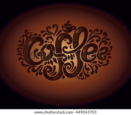 """Coffee"" inscription. Hand drawing, an individual font, twisted letters. Lettering. Pattern Frame. composition on a dark brown background"