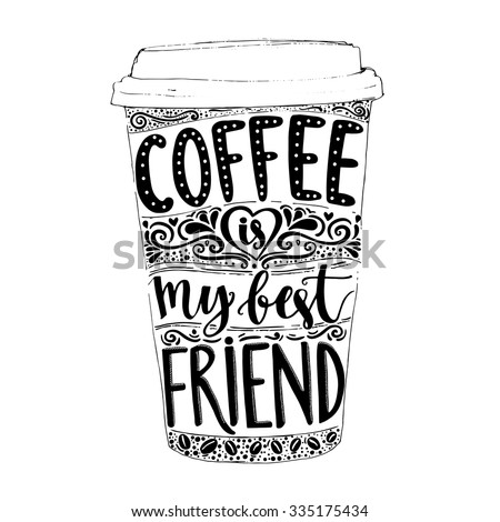Coffee is my best friend. Fun quote, vector lettering in tall coffee mug. Take away cafe poster, t-shirt for caffeine addicts. Vector design. - stock vector