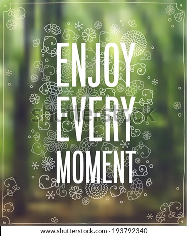 """Enjoy Every Moment"" Poster. Vector illustration. - stock vector"