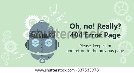 404 error page vector template for website. Head of a broken robot with gear wheels and lightnings. Text warning message 404 page not found. - stock vector